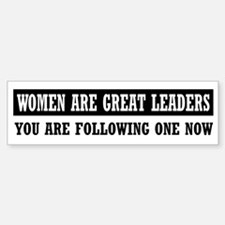 Women are greate leaders Bumper Bumper Bumper Sticker
