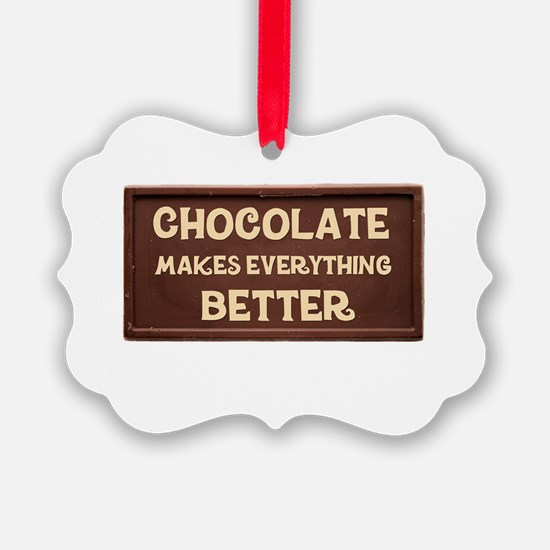 Chocolate Makes Everything Better Ornament