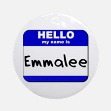 hello my name is emmalee  Ornament (Round)