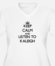 Keep Calm and listen to Kaleigh Plus Size T-Shirt