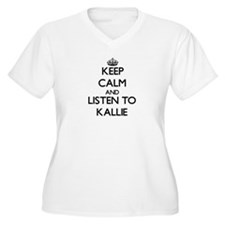 Keep Calm and listen to Kallie Plus Size T-Shirt