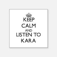 Keep Calm and listen to Kara Sticker