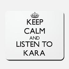Keep Calm and listen to Kara Mousepad