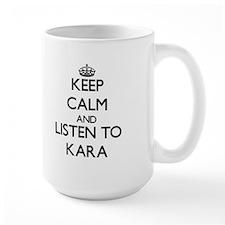 Keep Calm and listen to Kara Mugs
