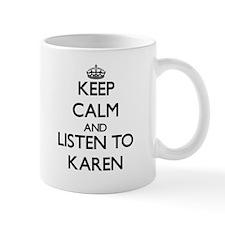 Keep Calm and listen to Karen Mugs