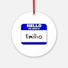 hello my name is emilio  Ornament (Round)