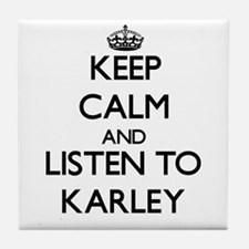 Keep Calm and listen to Karley Tile Coaster