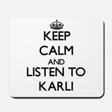 Keep Calm and listen to Karli Mousepad