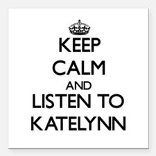 Keep Calm and listen to Katelynn Square Car Magnet
