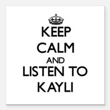 """Keep Calm and listen to Kayli Square Car Magnet 3"""""""