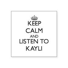 Keep Calm and listen to Kayli Sticker