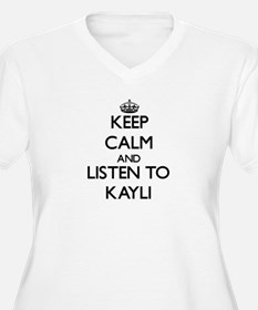 Keep Calm and listen to Kayli Plus Size T-Shirt