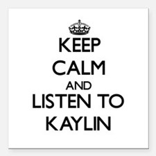 Keep Calm and listen to Kaylin Square Car Magnet 3