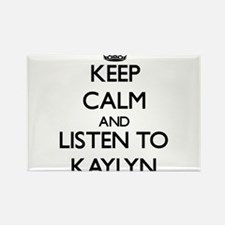 Keep Calm and listen to Kaylyn Magnets