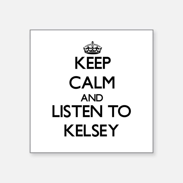 Keep Calm and listen to Kelsey Sticker