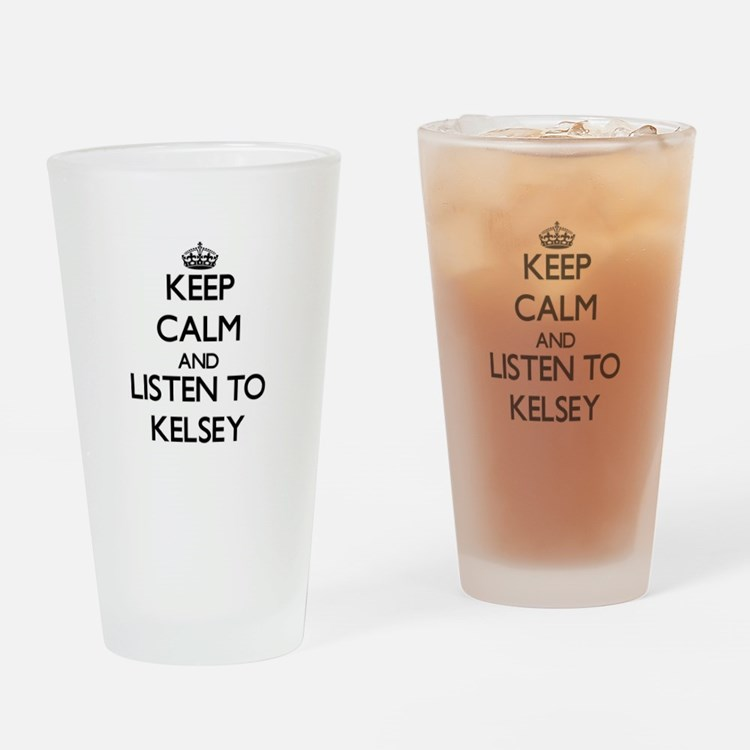 Keep Calm and listen to Kelsey Drinking Glass