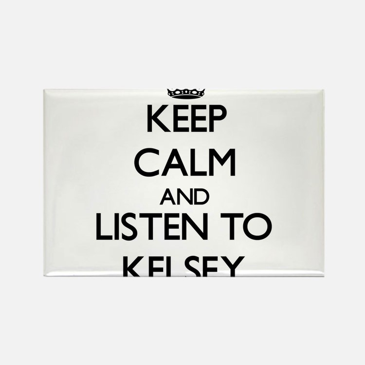 Keep Calm and listen to Kelsey Magnets