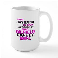 Your Husband is Safe Because Of Mine. Oilfield Saf
