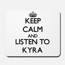 Keep Calm and listen to Kyra Mousepad