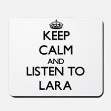 Keep Calm and listen to Lara Mousepad