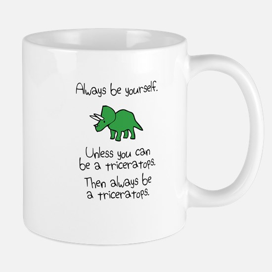 Always Be A Triceratops Mugs
