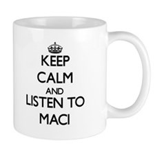 Keep Calm and listen to Maci Mugs