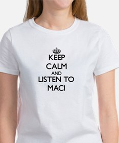 Keep Calm and listen to Maci T-Shirt