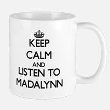 Keep Calm and listen to Madalynn Mugs