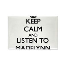 Keep Calm and listen to Madelynn Magnets