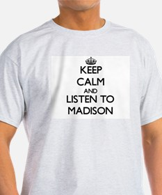 Keep Calm and listen to Madison T-Shirt