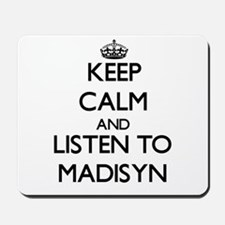 Keep Calm and listen to Madisyn Mousepad