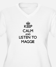 Keep Calm and listen to Maggie Plus Size T-Shirt