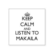 Keep Calm and listen to Makaila Sticker