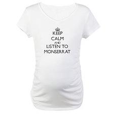 Keep Calm and listen to Monserrat Shirt
