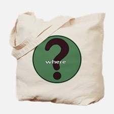 The question is WHERE? Tote Bag