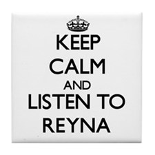 Keep Calm and listen to Reyna Tile Coaster
