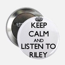 """Keep Calm and listen to Riley 2.25"""" Button"""