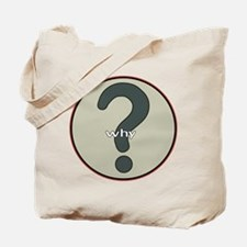 The question is WHY? Tote Bag