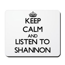 Keep Calm and listen to Shannon Mousepad