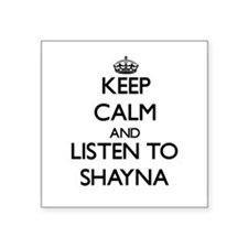 Keep Calm and listen to Shayna Sticker