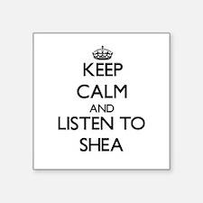 Keep Calm and listen to Shea Sticker