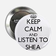 "Keep Calm and listen to Shea 2.25"" Button"