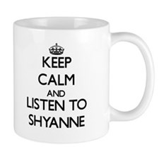 Keep Calm and listen to Shyanne Mugs