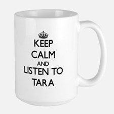 Keep Calm and listen to Tara Mugs
