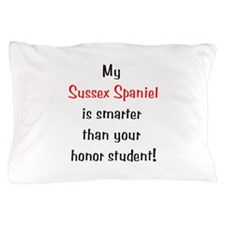 My Sussex Spaniel is smarter... Pillow Case