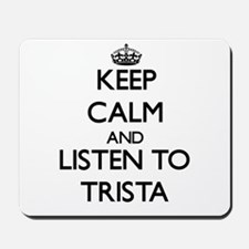 Keep Calm and listen to Trista Mousepad