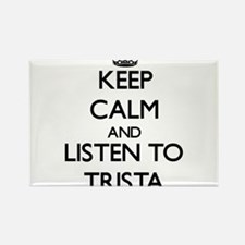 Keep Calm and listen to Trista Magnets