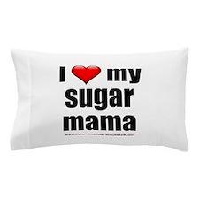 """Love My Sugar Mama"" Pillow Case"