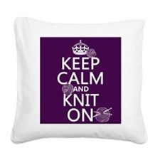 Keep Calm and Knit On Square Canvas Pillow
