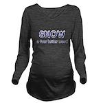 SNOW a four litter word Long Sleeve Maternity T-Sh